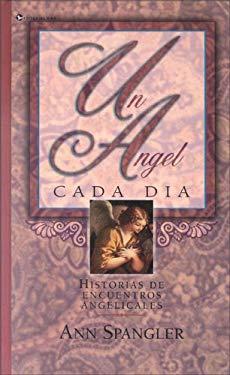 Un Angel Cada Dia: Historias de Encuentros Angelicales 9780829703559