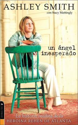 Un Angel Inesperado: La Historia Inedita de la Heroina Rehen de Atlanta 9780829747898