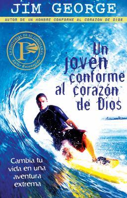 Un Joven Comforme al Corazon de Dios: Cambia Tu Vida en una Aventura Extrema = A Young Man After God's Own Heart 9780825405129