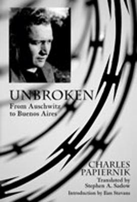 Unbroken: From Auschwitz to Buenos Aires