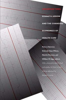 Uncertain Times: Kenneth Arrow and the Changing Economics of Health Care 9780822332480