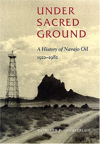 Under Sacred Ground: A History of Navajo Oil, 1922-1982 9780826320421