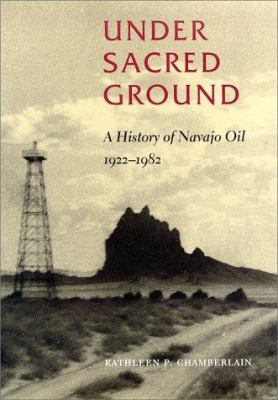Under Sacred Ground: A History of Navajo Oil, 1922-1982 9780826320438