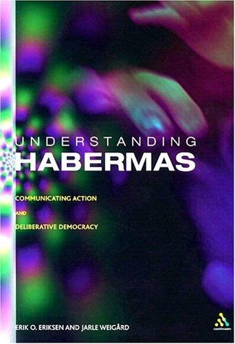 Understanding Habermas: Communicative Action and Deliberative Democracy 9780826471796