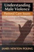 Understanding Male Violence: Pastoral Care Issues 9780827238022