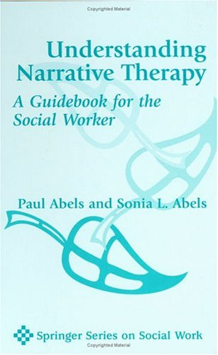 Understanding Narrative Therapy: A Guidebook for the Social Worker 9780826113825