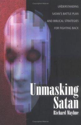 Unmasking Satan: Understanding Satan's Battle Plan and Biblical Strategies for Fighting Back 9780825433450