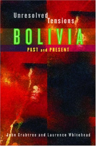 Unresolved Tensions: Bolivia Past and Present 9780822960065