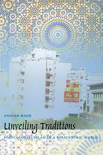 Unveiling Traditions: Postcolonial Islam in a Polycentric World 9780822326236