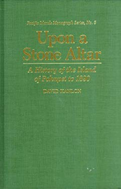 Upon a Stone Altar: A History of the Island of Pohnpei to 1890 9780824811242