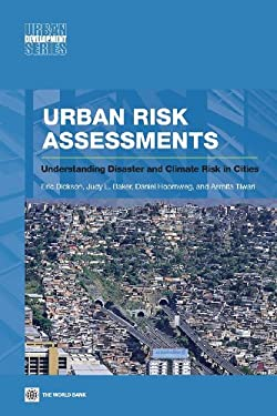 Urban Risk Assessments: Understanding Disaster and Climate Risk in Cities 9780821389621