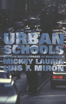 Urban Schools: The New Social Spaces of Resistance 9780820440484