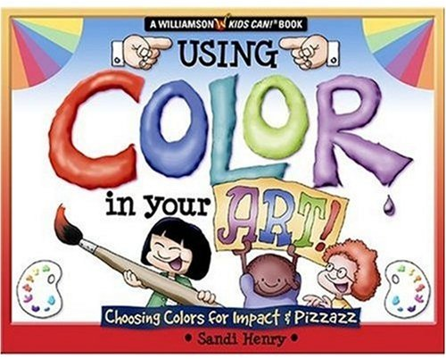 Using Color in Your Art!: Choosing Colors for Impact & Pizzazz 9780824967543