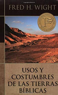 Usos y Costumbres de Las Tierras Biblicas = Manners and Customs of Bible Lands 9780825418730
