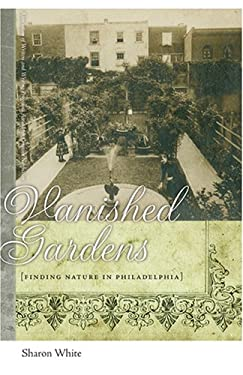 Vanished Gardens: Finding Nature in Philadelphia 9780820331560