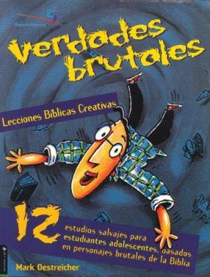 Verdades Brutales Lecciones Biblicas: 12 Estudios Salvajes Para Estudiantes Adolescentes, Basados en Personajes Brutales de la Biblia = Wild Truth Bib 9780829737875