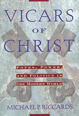 Vicars of Christ: Popes, Power, & Politics in the Modern World 9780824516949