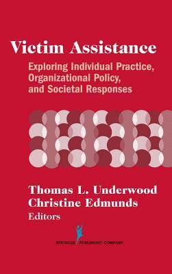 Victim Assistance: Exploring Individual Practice, Organizational Policy and Societal Responses 9780826147516