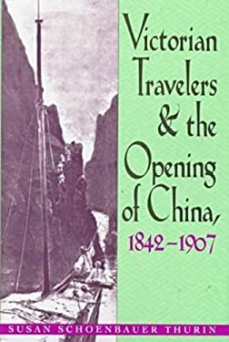 Victorian Travelers: & Opening of China, 1842-1907 9780821412688
