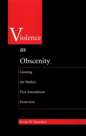 Violence as Obscenity: Limiting the Media's First Amendment Protection 9780822317678