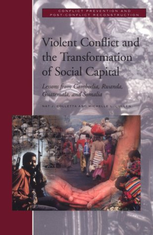 Violent Conflict and the Transformation of Social Capital: Lessons from Cambodia, Rwanda, Guatemala, and Somalia 9780821344125