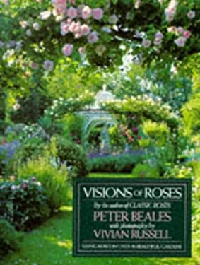 Visions of Roses: Using Roses in Over 30 Beautiful Gardens 9780821223185
