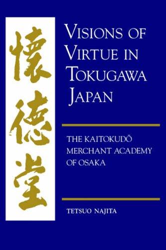 Visions of Virtue in Tokugawa Japan: The Kaitokudo Merchant Academy of Osaka 9780824819910