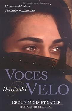 Voces Detras del Velo: El Mundo del Islam y La Muher Musulmana 9780825411434