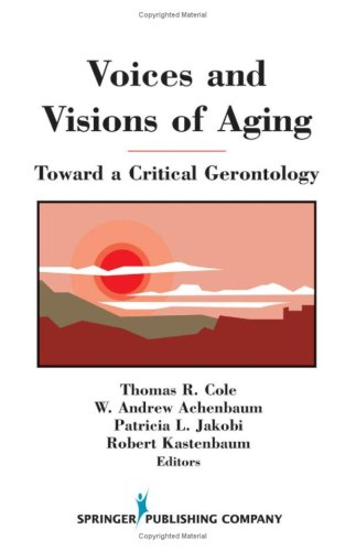 Voices and Visions of Aging Voices and Visions of Aging: Toward a Critical Gerontology Toward a Critical Gerontology 9780826180209