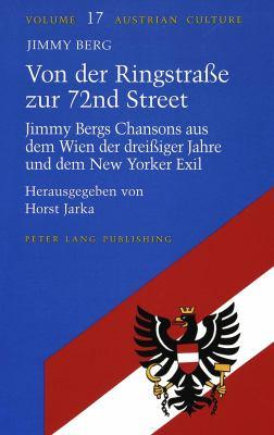 Von Der Ringstrasse Zur 72nd Street: Jimmy Bergs Chansons Aus Dem Wien Der Dreissiger Jahre Und Dem New Yorker Exil 9780820426945