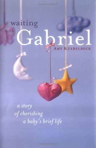 Waiting with Gabriel: A Story of Cherishing a Baby's Brief Life 9780829416039