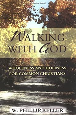 Walking with God: Wholeness and Holiness for Common Christians 9780825429903