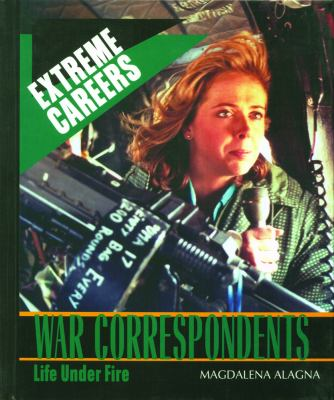 War Correspondents: Life Under Fire