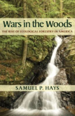 Wars in the Woods: The Rise of Ecological Forestry in America 9780822959403