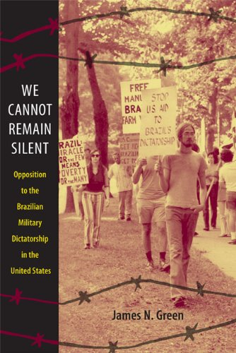 We Cannot Remain Silent: Opposition to the Brazilian Military Dictatorship in the United States 9780822347354