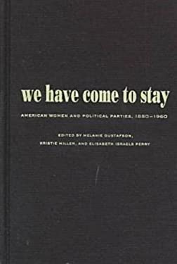We Have Come to Stay: American Women and Political Parties, 1880-1960 9780826319692