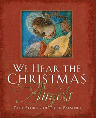 We Hear the Christmas Angels: True Stories of Their Presence 9780824947040