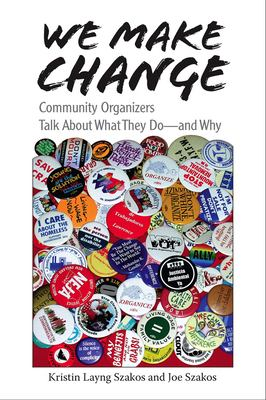 We Make Change: Community Organizers Talk about What They Do--And Why 9780826515551