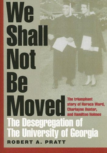 We Shall Not Be Moved: The Desegregation of the University of Georgia 9780820327808