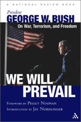 We Will Prevail: President George W. Bush on War, Terrorism and Freedom: Foreword by Peggy Noonan; Introduction by Jay Nordlinger a National Review Bo 9780826415523