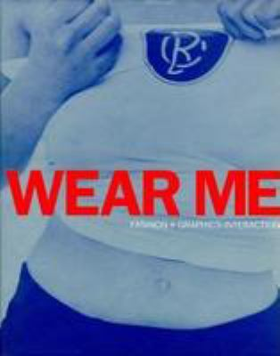 Wear Me: Fashion+ Graphics Interaction: A View from London 9780823065271
