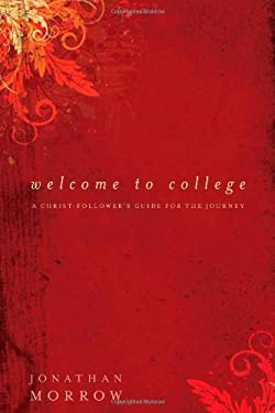 Welcome to College: A Christ-Follower's Guide for the Journey 9780825433542