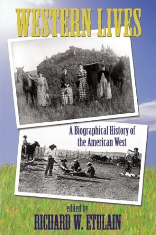 Western Lives: A Biographical History of the American West 9780826334725