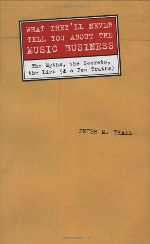 What They'll Never Tell You about the Music Business: The Myths, the Secrets, the Lies (& a Few Truths) 9780823084395