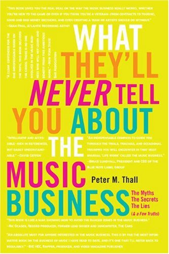 What They'll Never Tell You about the Music Business: The Myths, the Secrets, the Lies (& a Few Truths) 9780823007080