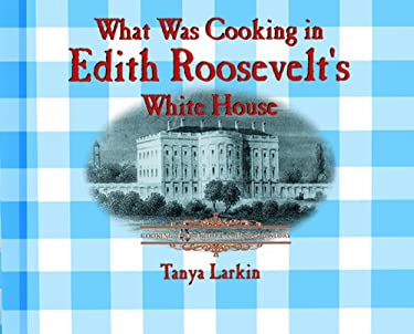 What Was Cooking in Edith Roosevelt's White House? 9780823956104
