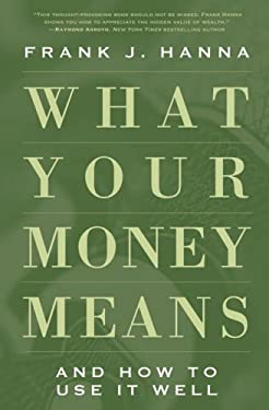 What Your Money Means: (And How to Use It Well) 9780824525200