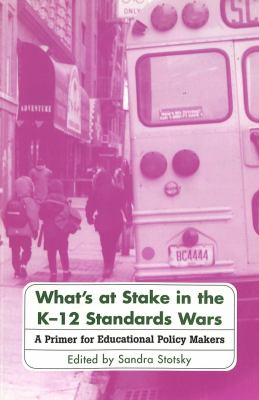 What's at Stake in the K-12 Standards Wars: A Primer for Educational Policy Makers Third Printing 9780820444901