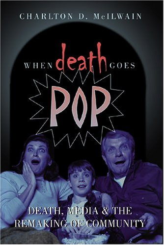 When Death Goes Pop: Death, Media and the Remaking of Community 9780820470641