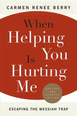 When Helping You Is Hurting Me: Escaping the Messiah Trap 9780824521080